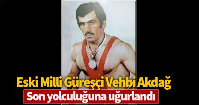 Eski milli güreşçi Vehbi Akdağ, son yolculuğuna uğurlandı
