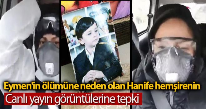 Eymen'in ölümüne neden olan Hanife hemşirenin canlı yayın görüntülerine tepki