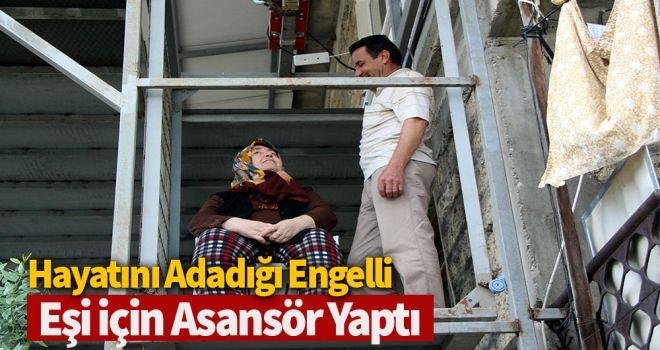 Hayatını adadığı engelli eşi için asansör yaptı