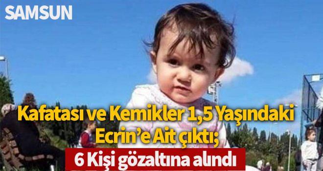 Kafatası ve kemikler 1,5 yaşındaki Ecrin'e ait çıktı; 6 kişi gözaltına alındı