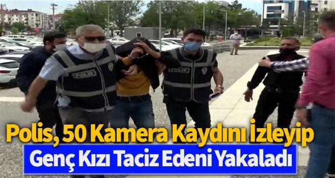 Polis, 50 kamera kaydını izleyip genç kızı taciz edeni yakaladı