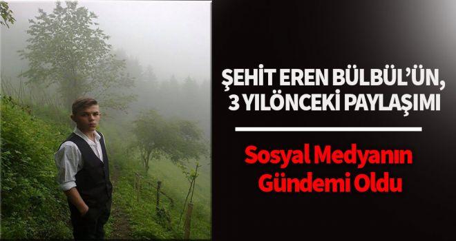 Şehit Eren Bülbül'ün, 3 yıl önceki paylaşımı sosyal medyanın gündemi oldu