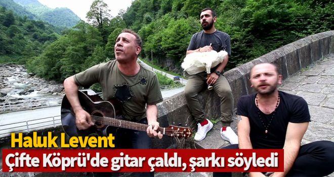 Haluk Levent, Çifte Köprü'de gitar çaldı, şarkı söyledi