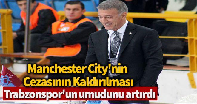 Manchester City'in cezasının kaldırılması Trabzonspor'un umudunu artırdı