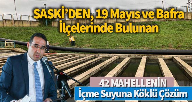SASKİ' DEN 42 MAHALLENİN İÇME SUYUNA KÖKLÜ ÇÖZÜM