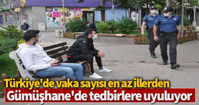 Türkiye'de vaka sayısı en az illerden Gümüşhane'de tedbirlere uyuluyor