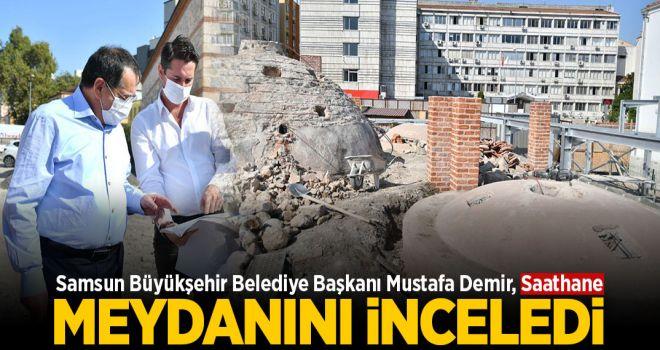 BAŞKAN DEMİR SAATHANE MEYDANI'NI İNCELEDİ