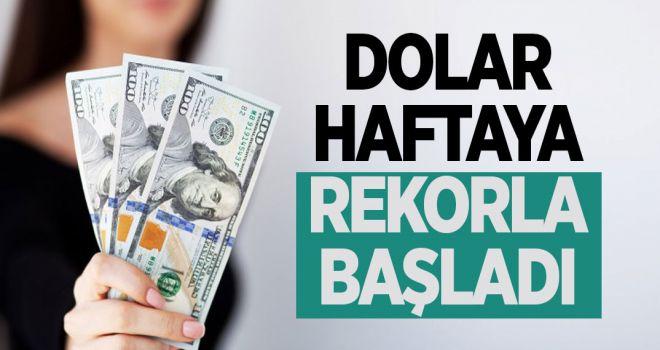 DOLAR YENİ HAFTAYA REKORLA BAŞLADI!