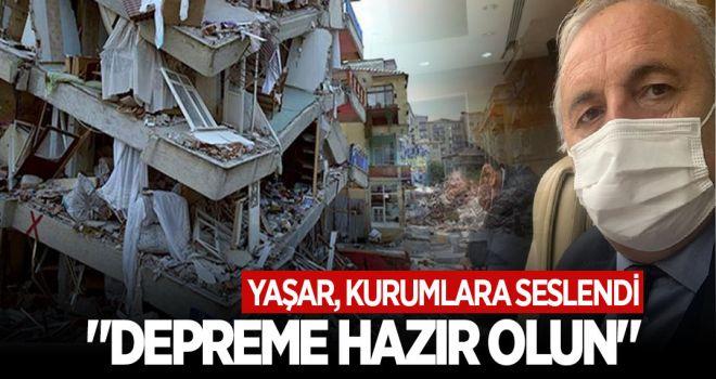 """YAŞAR, KURUMLARA SESLENDİ """"DEPREME HAZIR OLUN"""""""