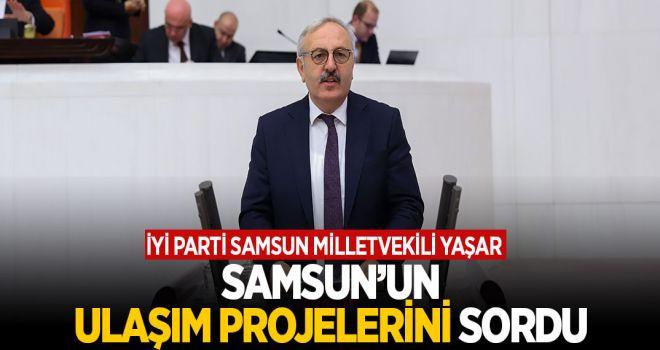 YAŞAR, SAMSUN'UN ULAŞIM PROJELERİNİ SORDU