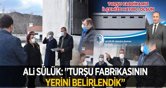 """ALİ SÜLÜK: """"TURŞU FABRİKASININ YERİNİ BELİRLENDİK"""""""