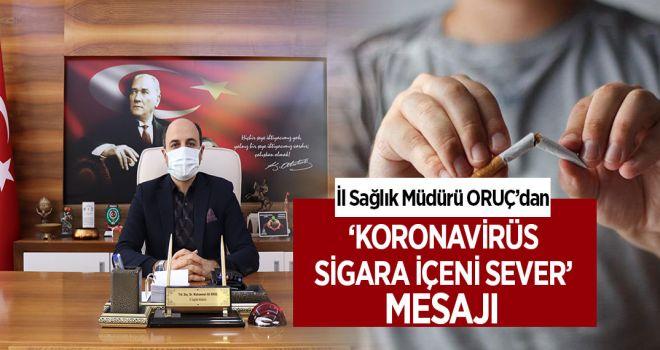 """BAŞKAN ORUÇ: """"KORONAVİRÜS SİGARA İÇENİ SEVER"""" DİYOR!"""