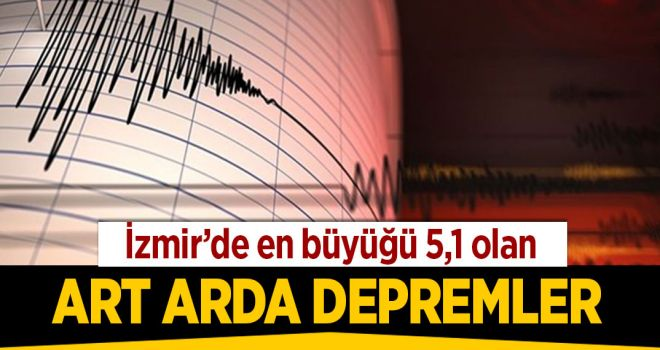 İZMİR'DE ART ARDA DEPREMLER