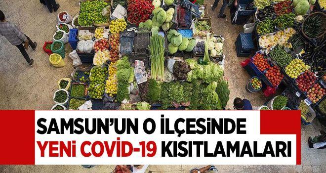 SAMSUN'UN O İLÇESİNDE YENİ COVİD-19 KISITLAMALARI