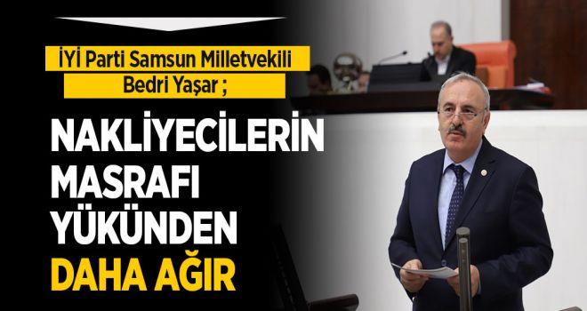 """BEDRİ YAŞAR, """"NAKLİYECİLERİN MASRAFI YÜKÜNDEN AĞIR"""""""