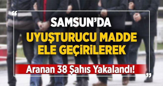 SAMSUN'DA ARANAN 38 KİŞİ YAKALANDI