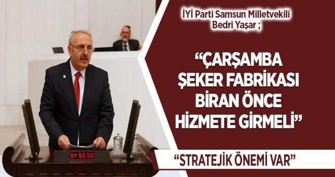 """YAŞAR, """"ÇARŞAMBA ŞEKER FABRİKASI BİRAN ÖNCE HİZMETE GİRMELİ"""""""