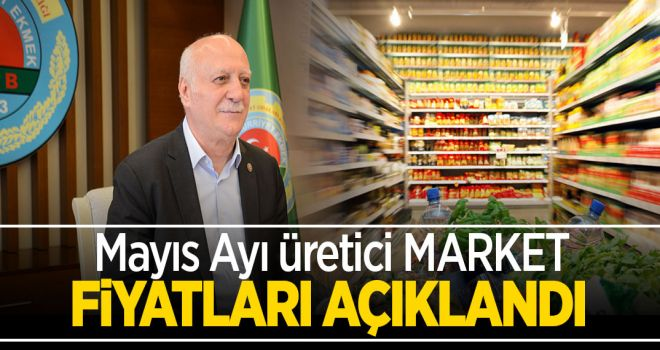 Mayıs ayı üretici market fiyatları