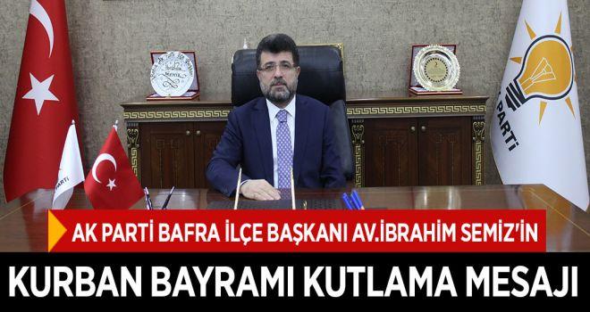 AK Parti Bafra İlçe Başkanı Av.İbrahim SEMİZ'in Kurban Bayramı Kutlama Mesajı