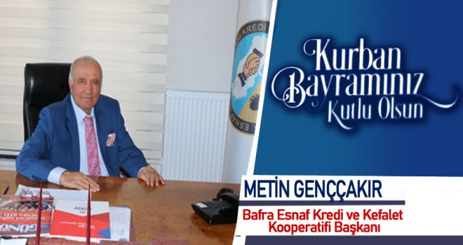 Bafra Esnaf ve Sanatkârlar Kredi ve Kefalet Kooperatifi Başkanı Metin Genççakır'ın Kurban Bayramı Mesajı