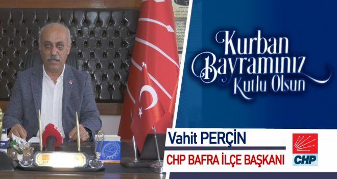 CHP Bafra İlçe Başkanı Vahit Perçin'in Kurban Bayramı Mesajı