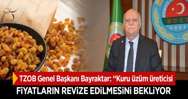 """TZOB Genel Başkanı Bayraktar: """"Kuru üzüm üreticisi açıklanan fiyatın revize edilmesini bekliyor"""""""