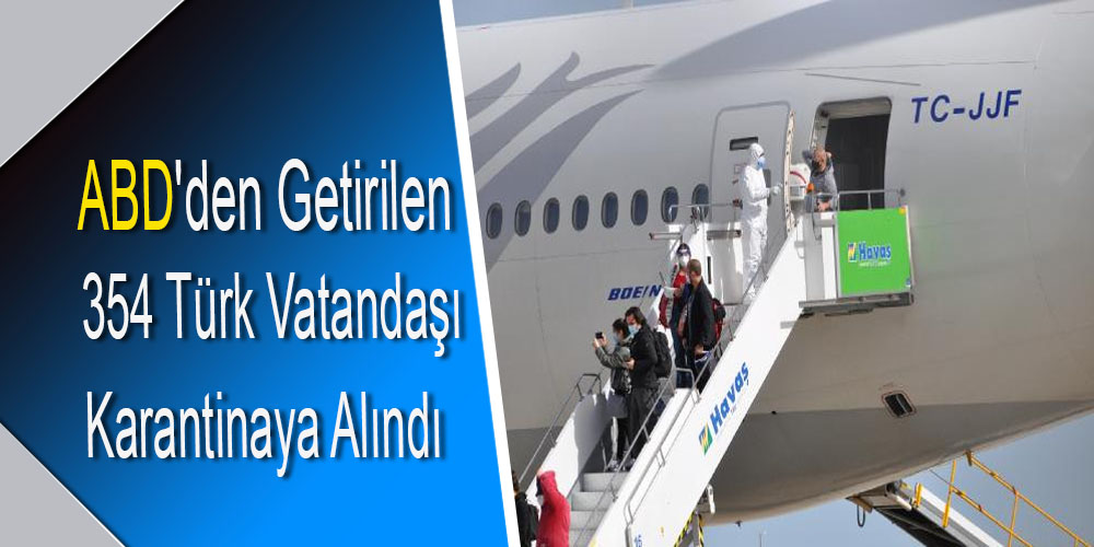 ABD'den Getirilen 354 Türk Vatandaşı Karantinaya Alındı
