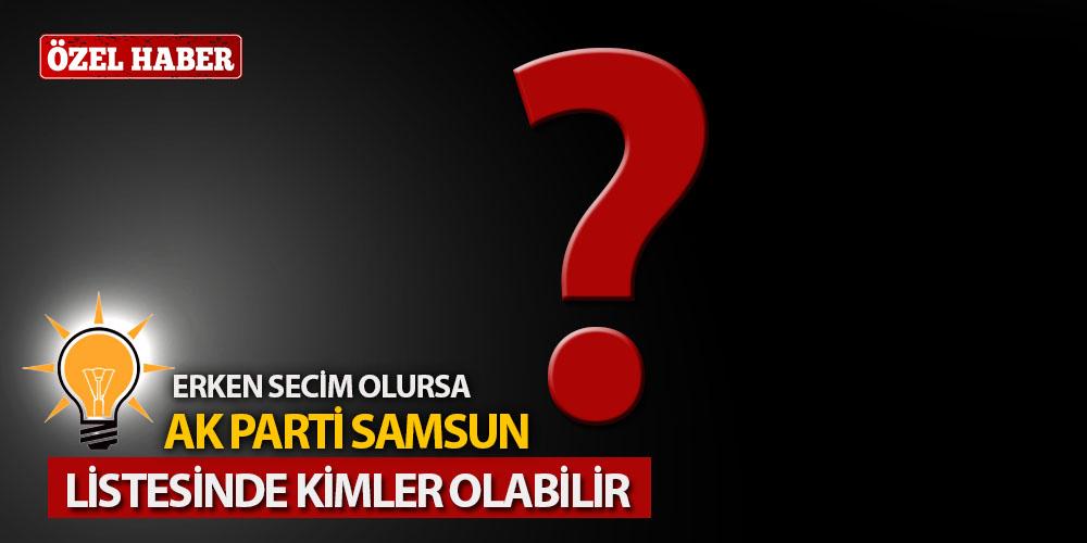 Erken Seçim Olursa AK Parti Samsun Listesinde Kimler Olabilir