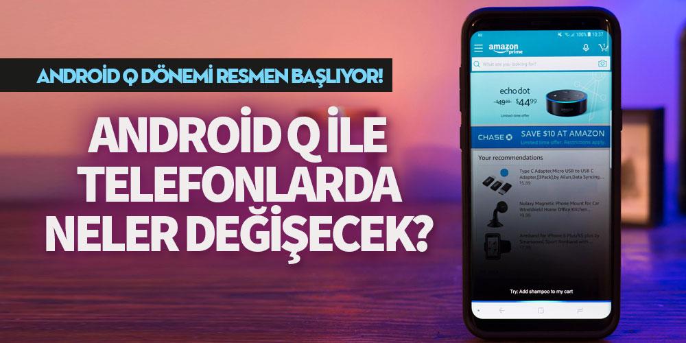 Android Q ile telefonlarda neler değişecek?