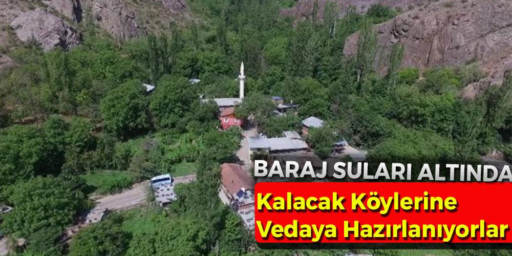 Baraj Suları Altında Kalacak Köylerine Vedaya Hazırlanıyorlar