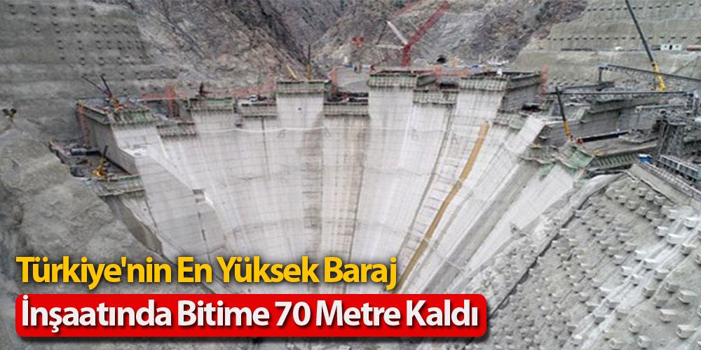 Türkiye'nin En Yüksek Baraj İnşaatında Bitime 70 Metre Kaldı