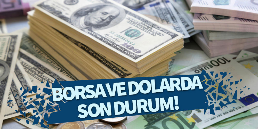 Borsa ve dolarda son durum!