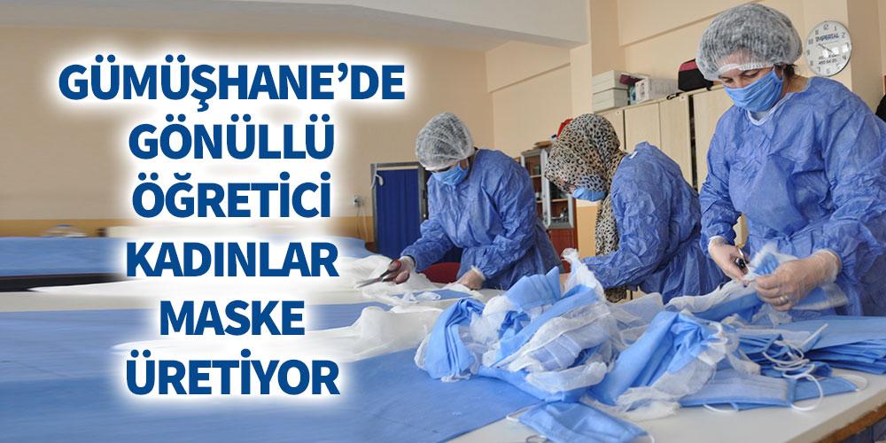 Gümüşhane'de gönüllü öğretici kadınlar maske üretiyor!