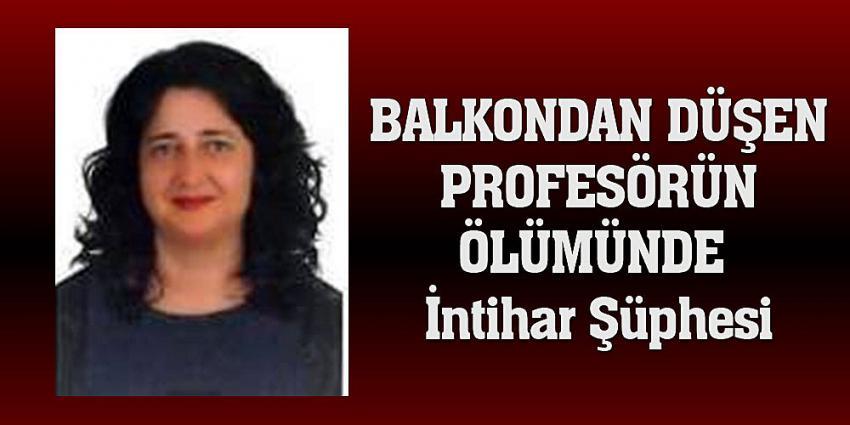 Balkondan düşen profesörün ölümünde intihar şüphesi