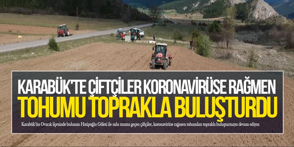 Karabük'te çiftçiler koronavirüse rağmen tohumu toprakla buluşturdu