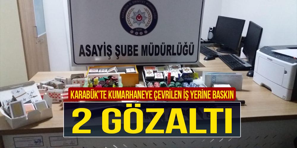 Karabük'te kumarhaneye çevrilen iş yerine baskın: 2 gözaltı