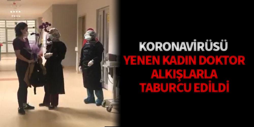 Koronavirüsü yenen kadın doktor, alkışlarla taburcu edildi
