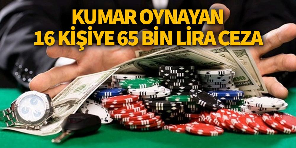 Kumar oynayan 16 kişiye 65 bin lira ceza!