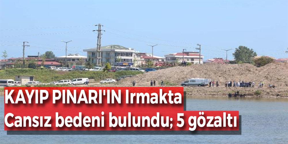 Kayıp Pınar'ın Irmakta Cansız Bedeni Bulundu; 5 Gözaltı