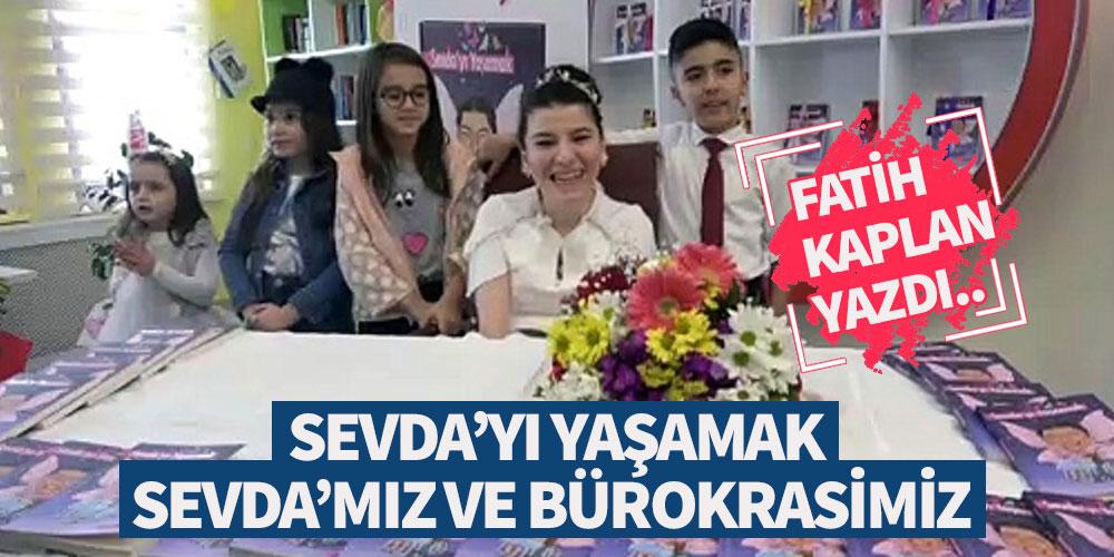 SEVDA'YI YAŞAMAK, SEVDA'MIZ ve BÜROKRASİMİZ..