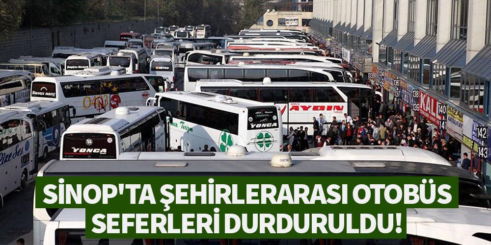 Sinop'ta şehirlerarası otobüs seferleri durduruldu