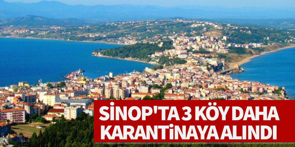 Sinop'ta 3 köy daha karantinaya alındı!