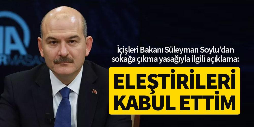 Süleyman Soylu'dan sokağa çıkma yasağıyla ilgili açıklama, Eleştirileri kabul ettim!