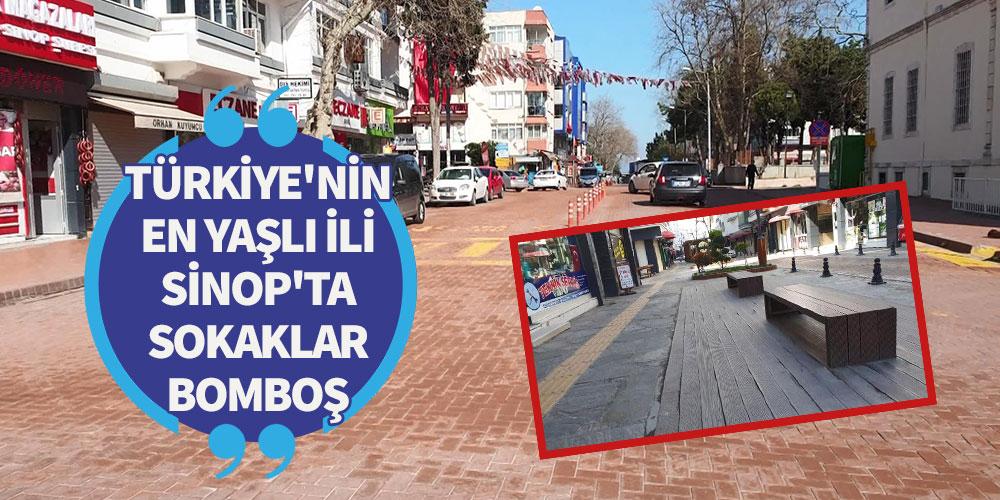 Türkiye'nin en yaşlı ili Sinop'ta sokaklar bomboş!