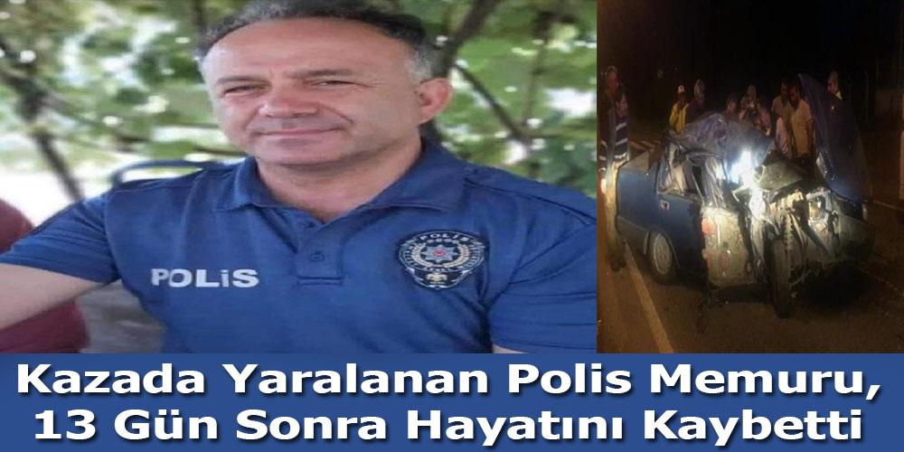 Kazada Yaralanan Polis Memuru, 13 Gün Sonra Hayatını Kaybetti
