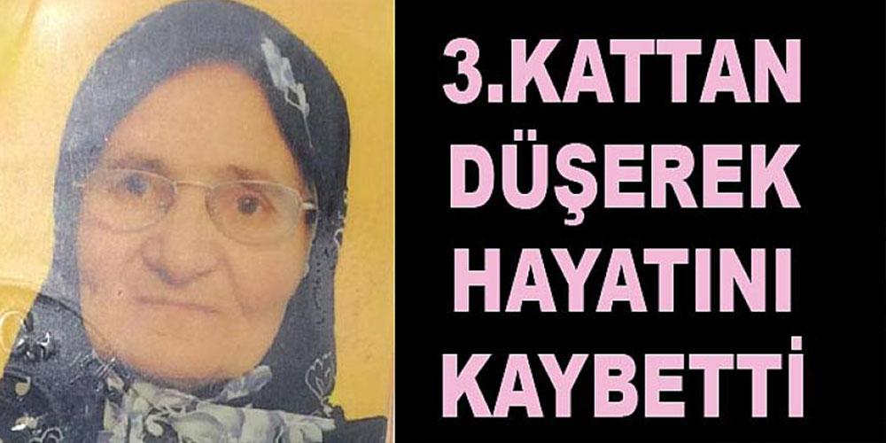 3'üncü kattan düşen yaşlı kadın, öldü