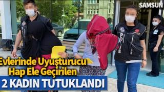 Evlerinde uyuşturucu hap ele geçirilen 2 kadın tutuklandı