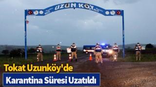 Tokat Uzunköy'de, karantina süresi uzatıldı