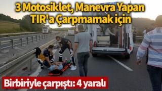 3 motosiklet, manevra yapan TIR'a çarpmamak için birbiriyle çarpıştı: 4 yaralı