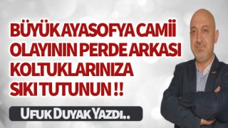 BÜYÜK AYASOFYA CAMİİ OLAYININ PERDE ARKASI KOLTUKLARINIZA SIKI TUTUNUN!!